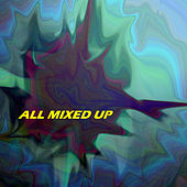 Play & Download All Mixed Up by Various Artists | Napster