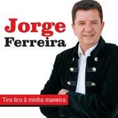 Tiro Liro À Minha Maneira by Jorge Ferreira
