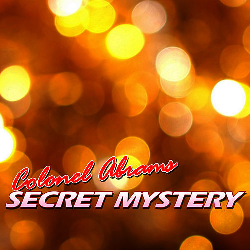 Play & Download Secret Mystery by Colonel Abrams | Napster