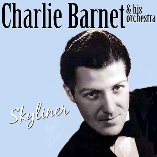 Skyliner by Charlie Barnet & His Orchestra