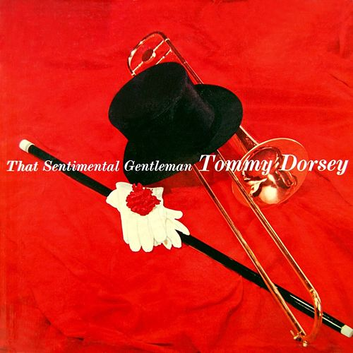 Play & Download That Sentimental Gentleman by Tommy Dorsey | Napster