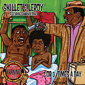 2 Or 3 Times A Day by Skillet & Leroy