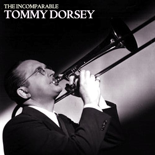 Play & Download The Incomparable Tommy Dorsey by Tommy Dorsey | Napster