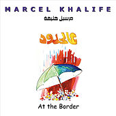 Play & Download At The Border by Marcel Khalife | Napster