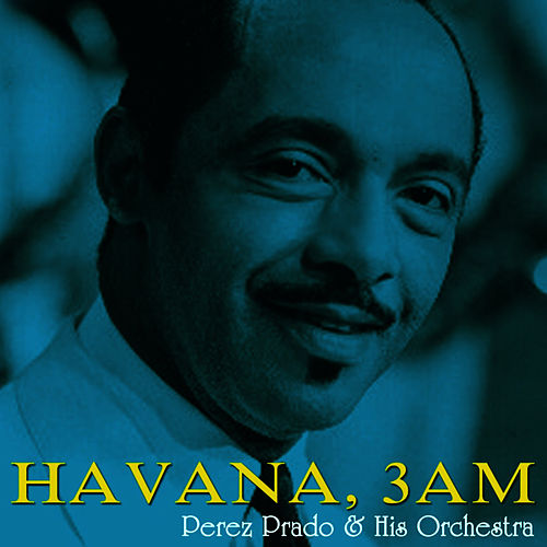 Havana, 3AM by Perez Prado