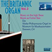Play & Download The Britannic Organ, Vol. 3: Music on the high Seas (1912-1926) by Various Artists | Napster
