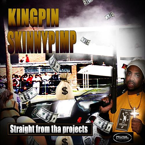Straight from tha Projects by Kingpin Skinny Pimp