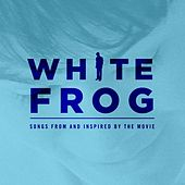 Play & Download White Frog Original Soundtrack by Various Artists | Napster