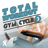 Play & Download Total Workout : Gym Cycle 3 Ideal For Exercise Bikes, Spinning and Indoor Cycling by Various Artists | Napster
