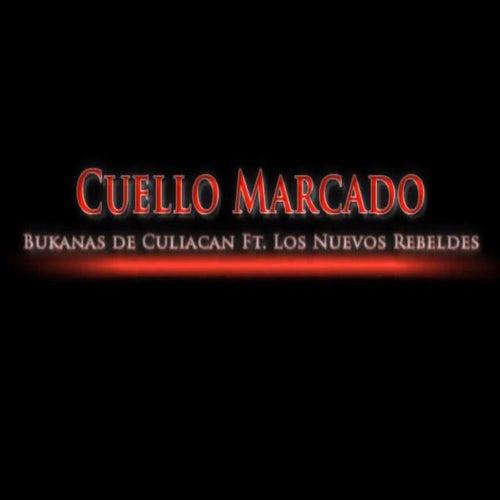 Play & Download Cuello Marcado (feat. Los Nuevos Rebeldes) by Los Buknas De Culiacan | Napster
