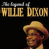 The Legend of Willie Dixon by Willie Dixon