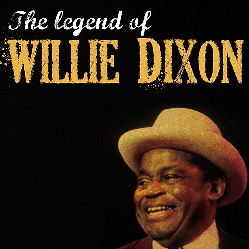 Play & Download The Legend of Willie Dixon by Willie Dixon | Napster