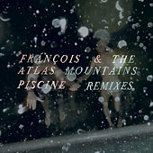 Piscine Remixes by Francois And The Atlas Mountains