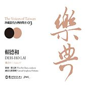 Play & Download The Voices of Taiwan 03 - Deh-Ho Lai by NSO Taiwan Philharmonic | Napster