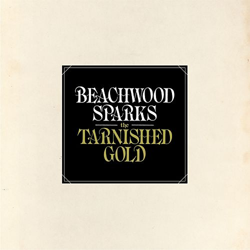 Play & Download The Tarnished Gold by Beachwood Sparks | Napster