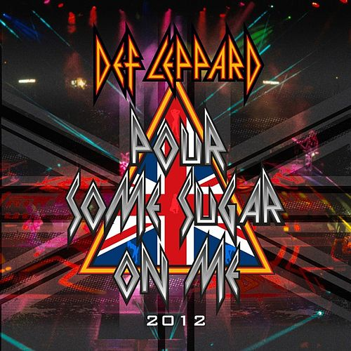 Pour Some Sugar On Me (2012) by Def Leppard