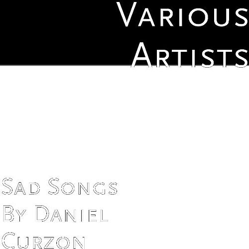 Play & Download Sad Songs By Daniel Curzon by Various Artists | Napster