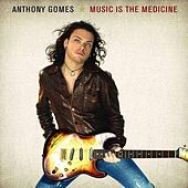 Music Is the Medicine by Anthony Gomes