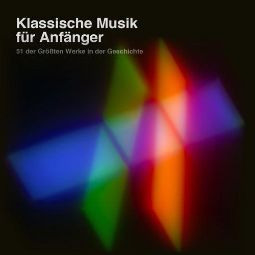 Play & Download Klassische Musik für Anfänger: 51 der größten Werke in der Geschichte by Various Artists | Napster