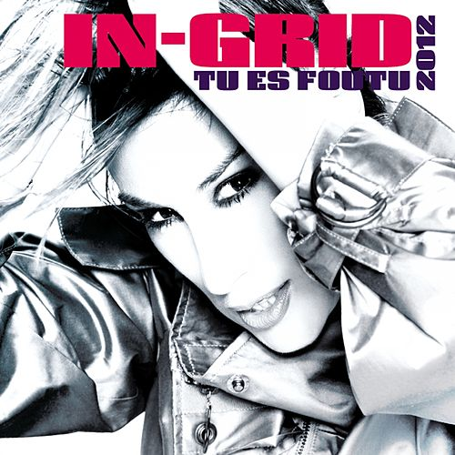 Play & Download Tu Es Foutu 2012 by In-Grid | Napster