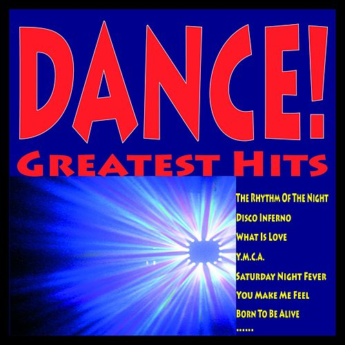 Play & Download Dance! Greatest Hits (The Rhythm of the Night, Disco Inferno, What Is Love, Y.m.c.a., Saturday Night Fever, You Make Me Feel, Born to Be Alive......) by A.M.P. | Napster