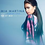 Play & Download Toi et moi (Go Crazy) - Single (feat. Adrian Sina) by Mia Martina | Napster