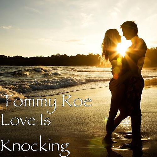 Play & Download Love Is Knocking by Tommy Roe | Napster