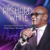 Play & Download I'm Glad I Don't Look Like What I've Been Through by Bishop Richard
