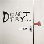 Don't Try - EP by FIDLAR