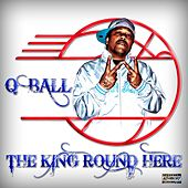 Play & Download The King Round Here by Q-ball | Napster