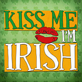 Kiss Me I'm Irish - 43 Classic Songs for St Patricks Day Celebrations by Various Artists
