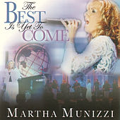 Play & Download The Best Is Yet to Come by Martha Munizzi | Napster