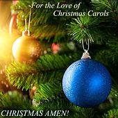 Play & Download For the Love of Christmas Carols - Carol of the Bells, the Little Drummer Boy, O Holy Night, Joy to the World, and More! by Christmas Amen! Carol of the Bells, O Holy Night, The Little Drummer Boy, Silent Night | Napster