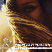 Where Have You Been (The Calvin Harris Extended Mix) by Rihanna