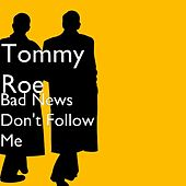 Bad News Don't Follow Me by Tommy Roe