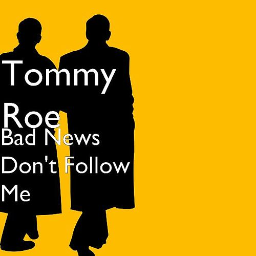 Play & Download Bad News Don't Follow Me by Tommy Roe | Napster