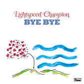Bye Bye by Lightspeed Champion