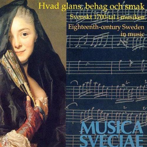 Hvad glans, behag och smak – Svenskt 1700-tal i musiken / Eighteenth-century Sweden in music by Various Artists