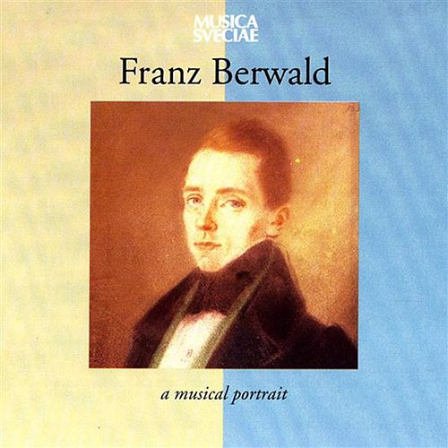 Franz Berwald – A Musical Portrait by Various Artists