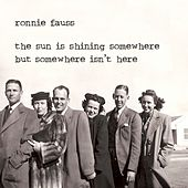 Play & Download The Sun Is Shining Somewhere But Somewhere Isn't Here by Ronnie Fauss | Napster