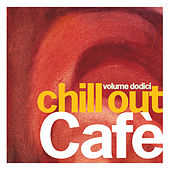 Chill Out Cafe' Vol. 12 by Various Artists