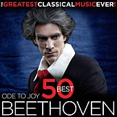 The Greatest Classical Music Ever! Ode to Joy - 50 Best Beethoven by Various Artists