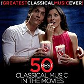 Play & Download The Greatest Classical Music Ever! 50 Best Classical Music in the Movies by Various Artists | Napster