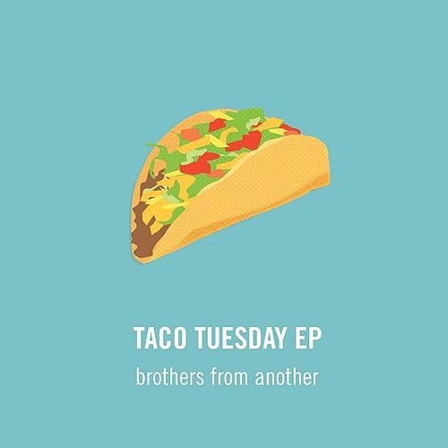 Play & Download Taco Tuesday EP by Brothers From Another | Napster