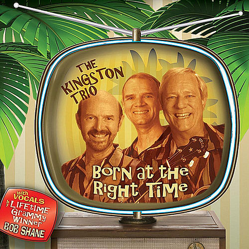 Play & Download Born At the Right Time by The Kingston Trio | Napster
