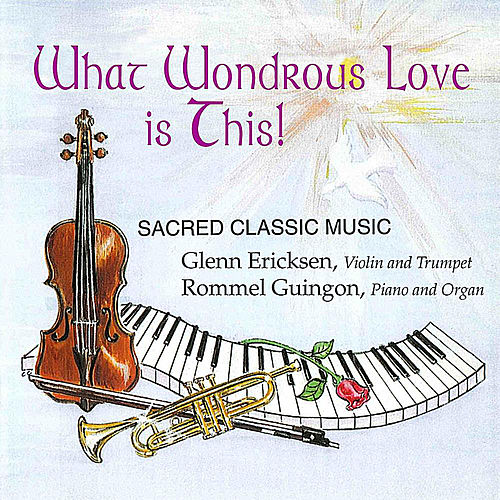 What Wondrous Love Is This! by Glenn Ericksen