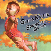 Play & Download Bound for Glory by Glenn Kaiser | Napster