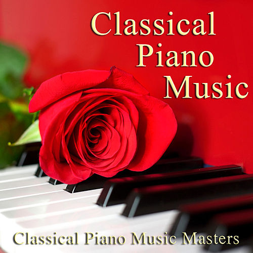 Classical Piano Music by Classical Piano Music Masters