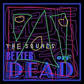 Play & Download Better Off Dead by The Sounds | Napster