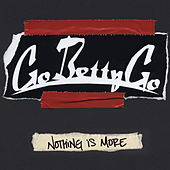 Play & Download Nothing Is More by Go Betty Go | Napster